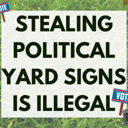 Stealing Political Yard Signs is Illegal